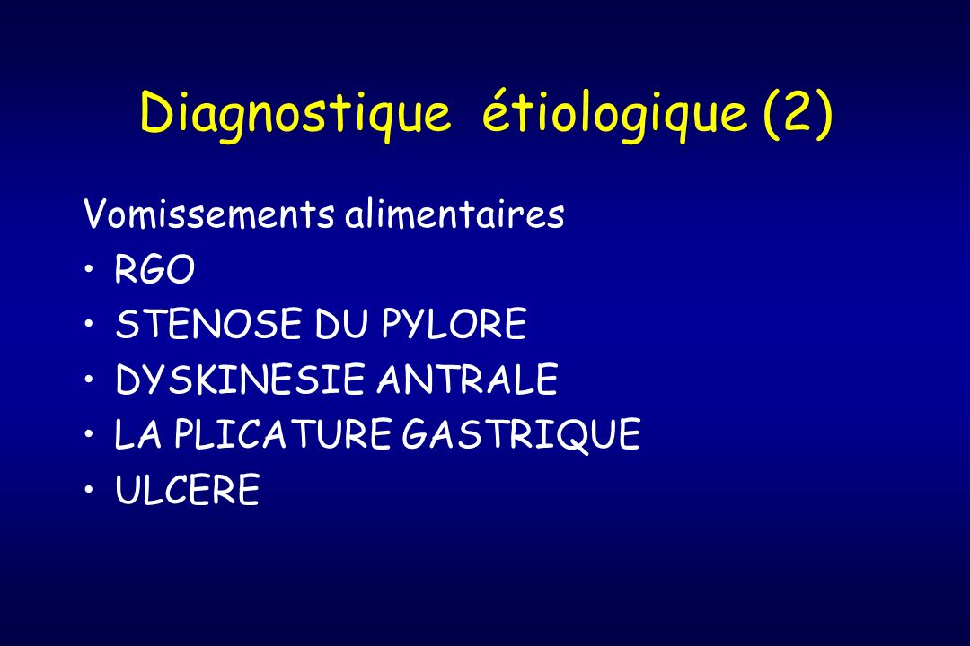 Diagnostique étiologique (3) Vomissements bilieux: Petit nourrisson - sténose duodénale, pancréas annulaire - mésentère commun, volvulus sur bride - veine porte pré duodénale, duplication duodénale ou iléale