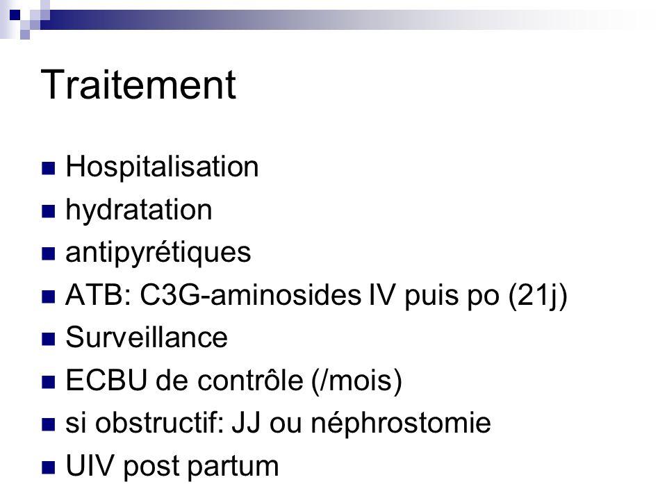 Traitement Hospitalisation hydratation antipyrétiques ATB: C3G-aminosides IV puis po (21j) Surveillance ECBU de contrôle (/mois) si obstructif: JJ ou