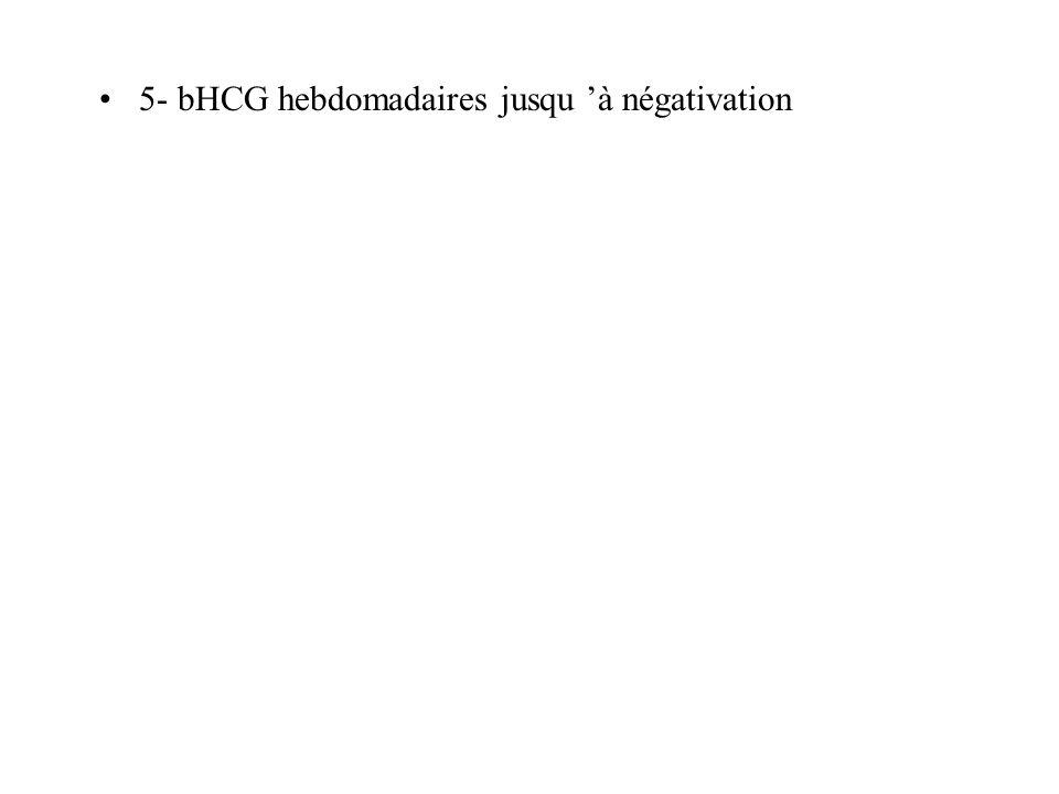 5- bHCG hebdomadaires jusqu à négativation