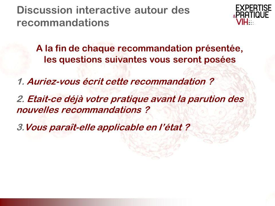 Discussion interactive autour des recommandations A la fin de chaque recommandation présentée, les questions suivantes vous seront posées 1. Auriez-vo