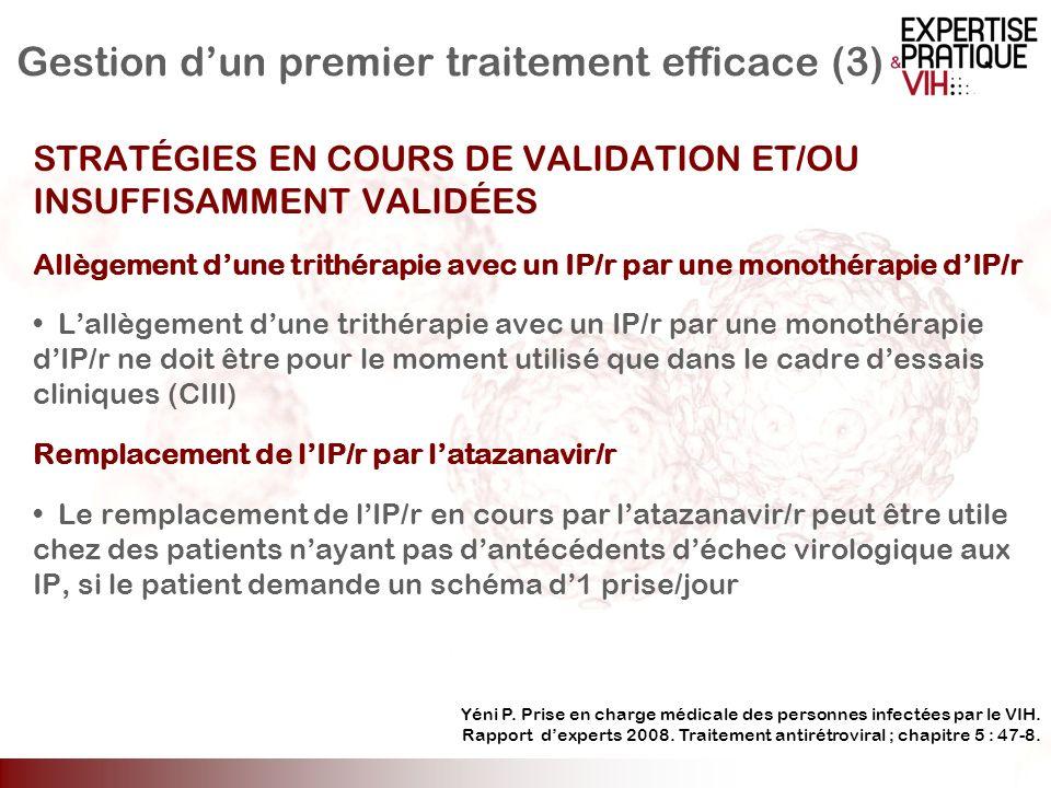 Gestion dun premier traitement efficace (3) STRATÉGIES EN COURS DE VALIDATION ET/OU INSUFFISAMMENT VALIDÉES Allègement dune trithérapie avec un IP/r p