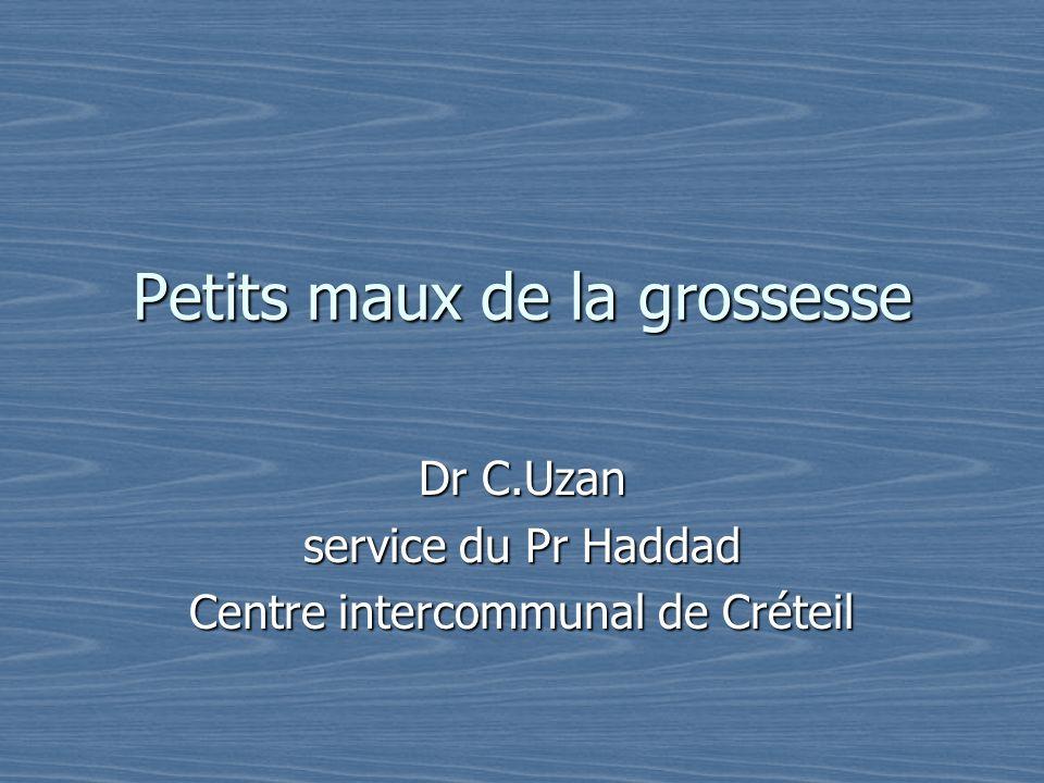 Petits maux de la grossesse Dr C.Uzan service du Pr Haddad Centre intercommunal de Créteil