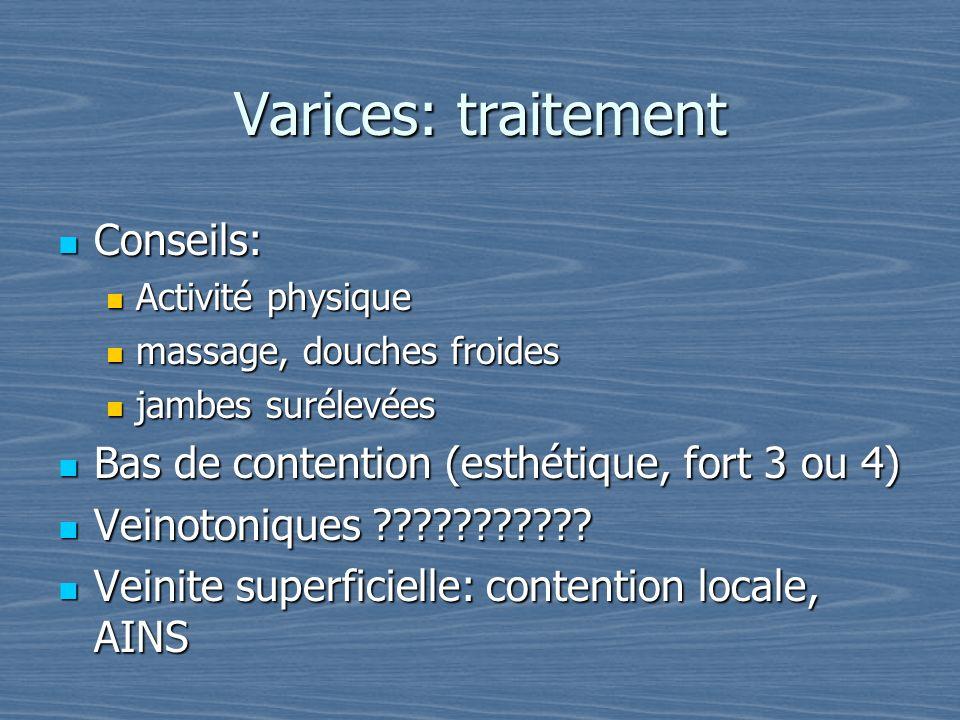 Varices: traitement Conseils: Conseils: Activité physique Activité physique massage, douches froides massage, douches froides jambes surélevées jambes