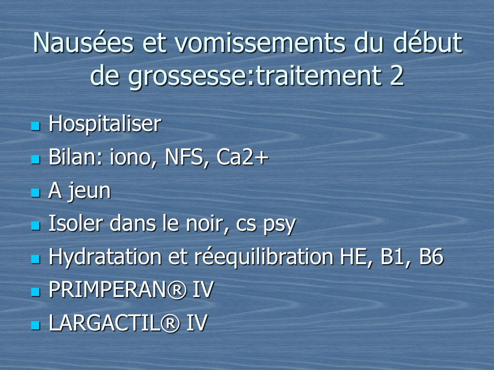 Nausées et vomissements du début de grossesse:traitement 2 Hospitaliser Hospitaliser Bilan: iono, NFS, Ca2+ Bilan: iono, NFS, Ca2+ A jeun A jeun Isole