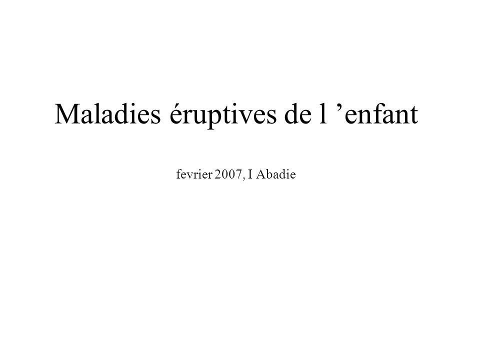 Maladies éruptives de l enfant fevrier 2007, I Abadie