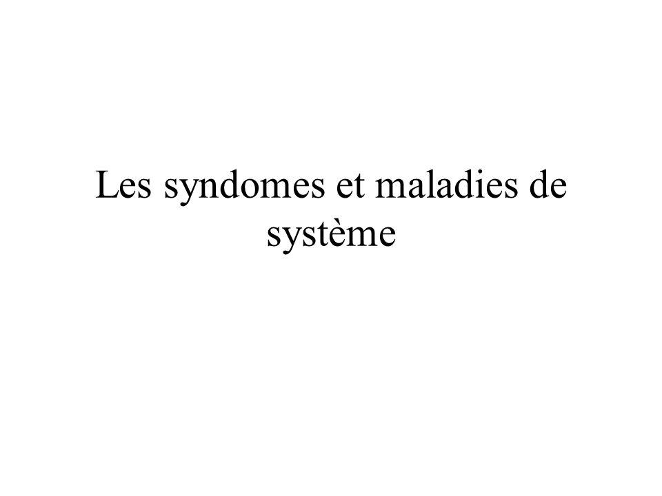 Les syndomes et maladies de système