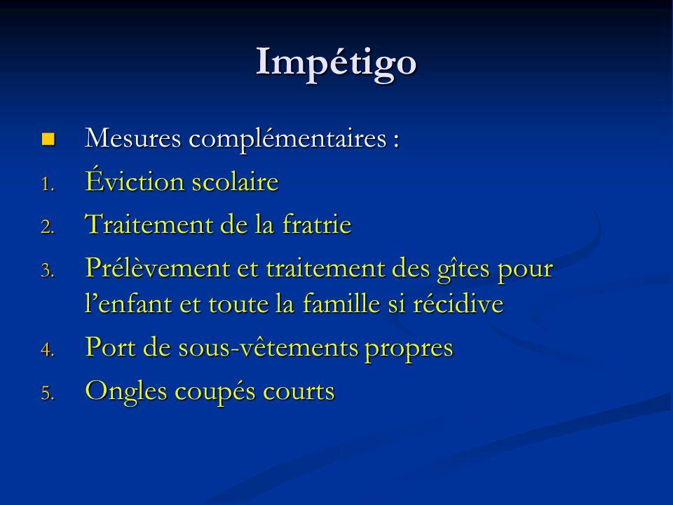 Impétigo Mesures complémentaires : Mesures complémentaires : 1.