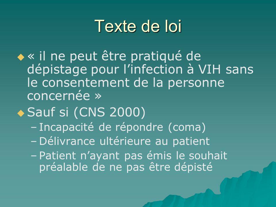 Texte de loi « il ne peut être pratiqué de dépistage pour linfection à VIH sans le consentement de la personne concernée » Sauf si (CNS 2000) – –Incap