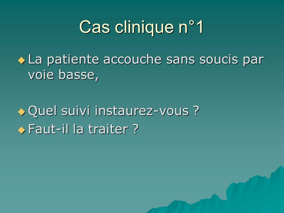 Cas clinique n°1 La patiente accouche sans soucis par voie basse, La patiente accouche sans soucis par voie basse, Quel suivi instaurez-vous ? Quel su