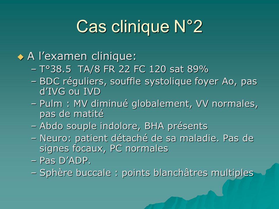Cas clinique N°2 A lexamen clinique: A lexamen clinique: –T°38.5 TA/8 FR 22 FC 120 sat 89% –BDC réguliers, souffle systolique foyer Ao, pas dIVG ou IV