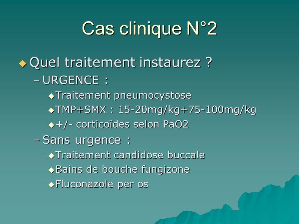 Cas clinique N°2 Quel traitement instaurez ? Quel traitement instaurez ? –URGENCE : Traitement pneumocystose Traitement pneumocystose TMP+SMX : 15-20m