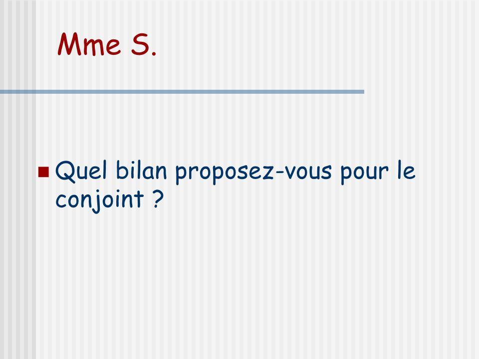 Mme S. Quel bilan proposez-vous pour le conjoint ?