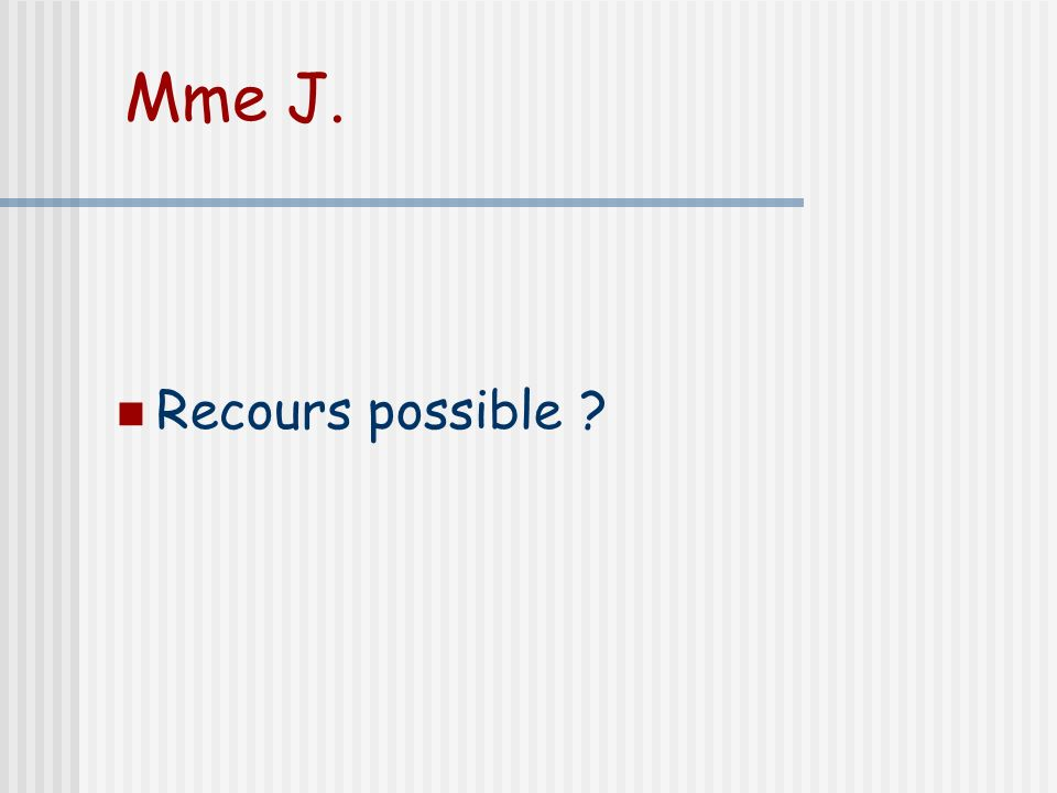 Mme J. Recours possible ?