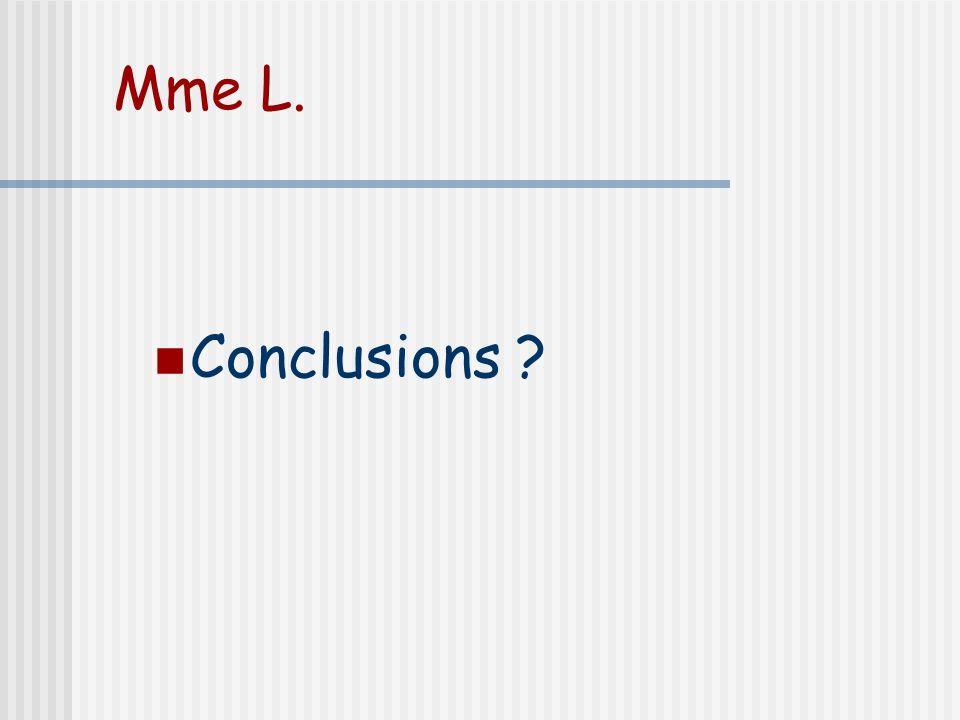 Mme L. Conclusions ?