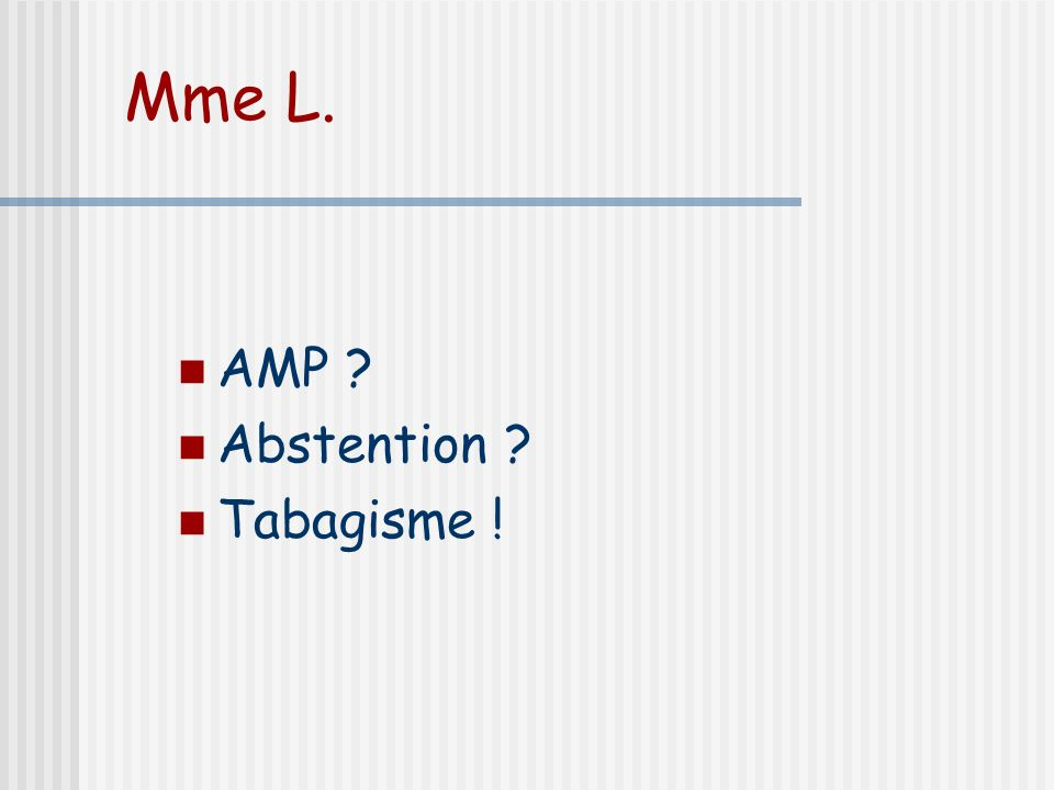 Mme L. AMP ? Abstention ? Tabagisme !