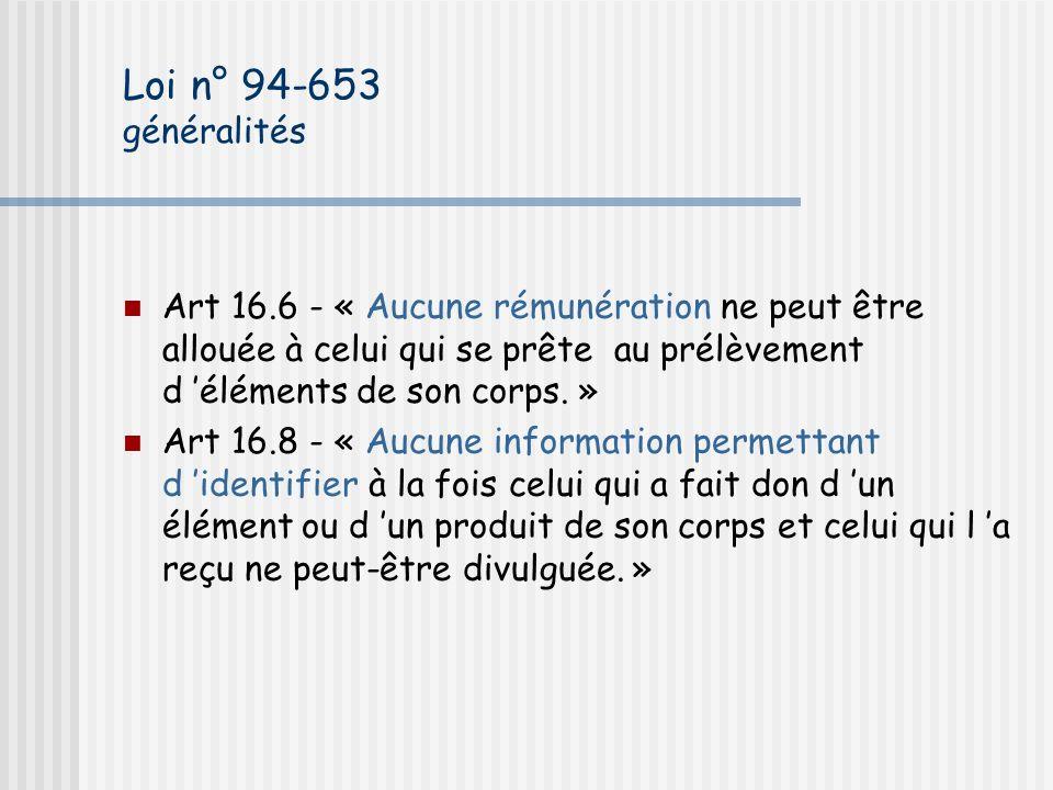Loi n° 94-653 généralités Art 16.6 - « Aucune rémunération ne peut être allouée à celui qui se prête au prélèvement d éléments de son corps.