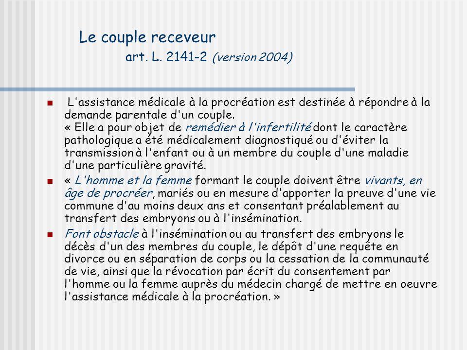Loi n° 94-654 le couple receveur Art L.152.3 - « Un embryon ne peut être conçu in vitro avec des gamètes ne provenant pas d un au moins des deux membres du couple.