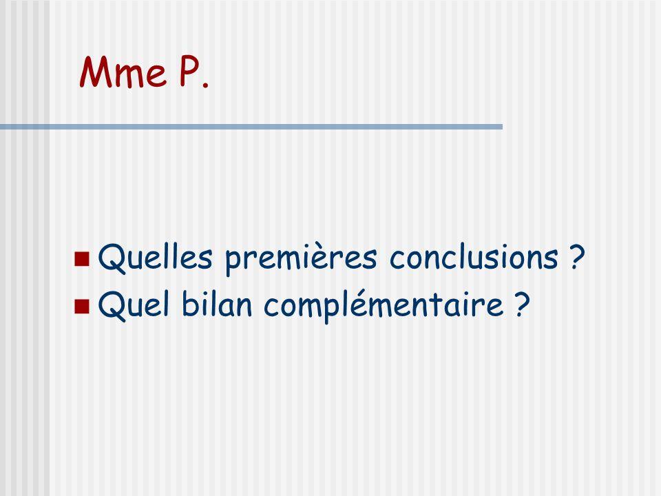 Mme P. Quelles premières conclusions ? Quel bilan complémentaire ?