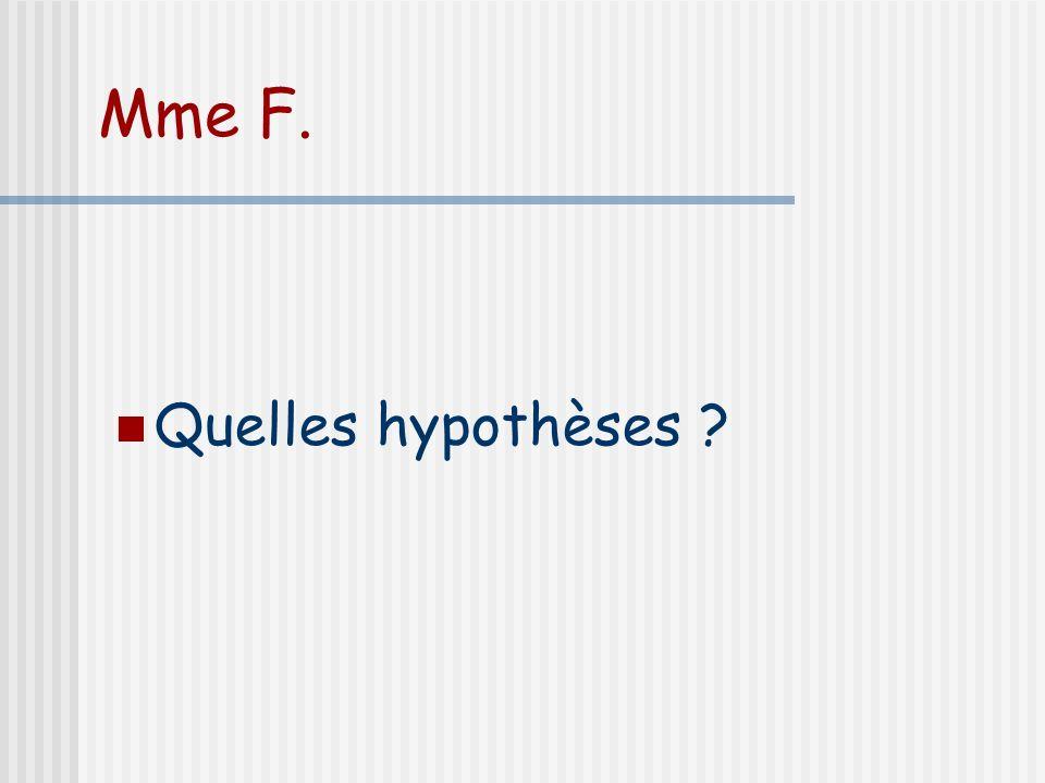 Mme F. Quelles hypothèses ?