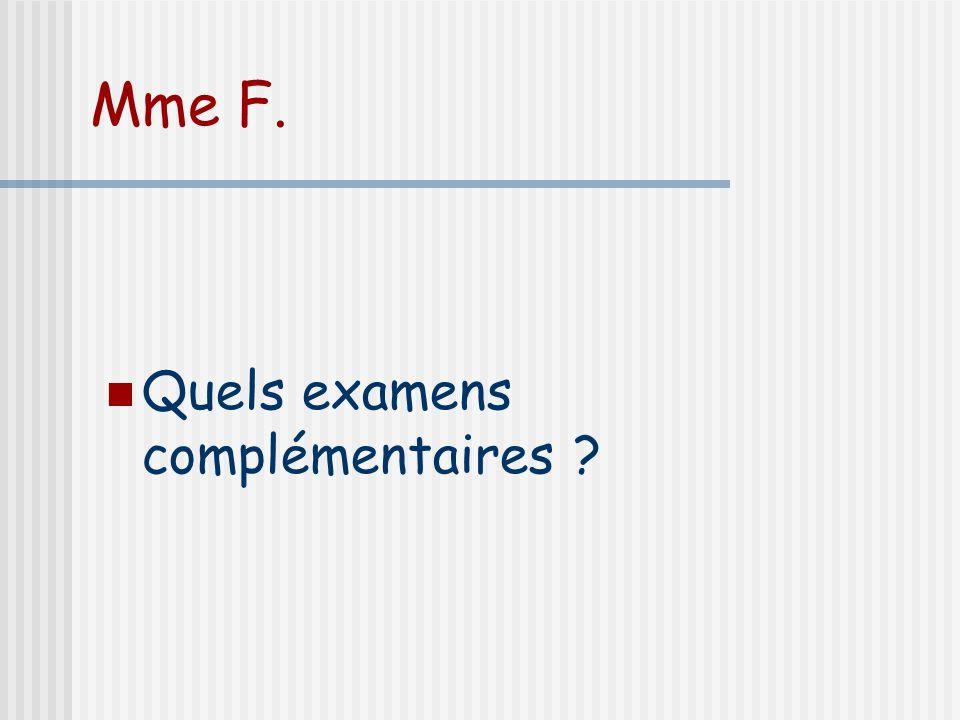 Mme F. Quels examens complémentaires ?