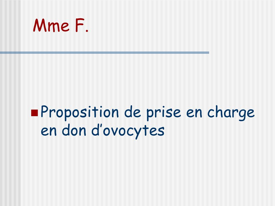 Mme F. Proposition de prise en charge en don dovocytes