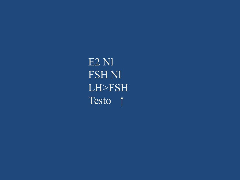 E2 Nl FSH Nl LH>FSH Testo