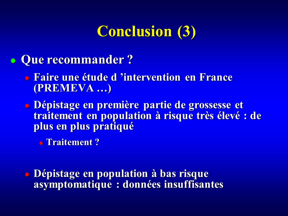 Que recommander ? Que recommander ? Faire une étude d intervention en France (PREMEVA …) Faire une étude d intervention en France (PREMEVA …) Dépistag