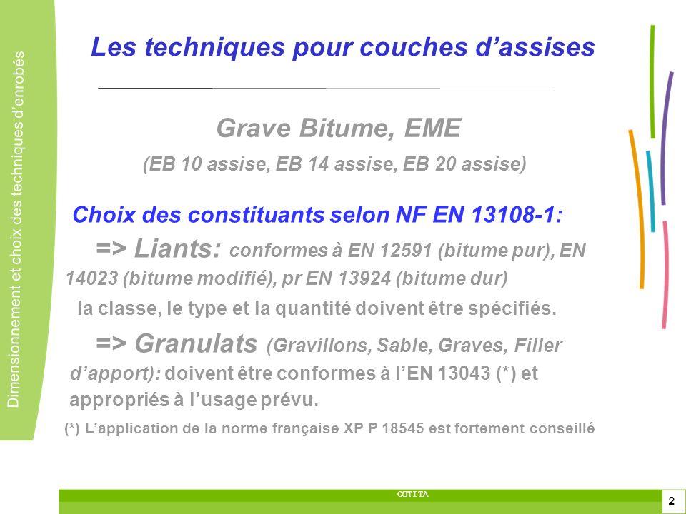 2 2 Dimensionnement et choix des techniques denrobés 2 COTITA Les techniques pour couches dassises Grave Bitume, EME (EB 10 assise, EB 14 assise, EB 2