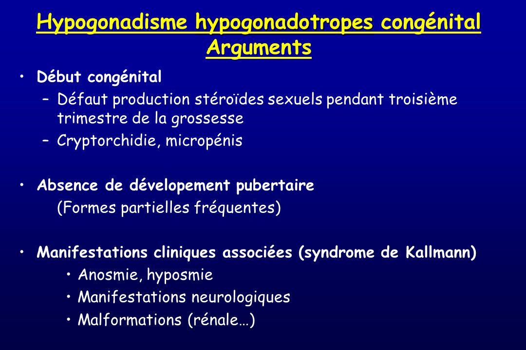 hypogonadotropes Hypogonadisme hypogonadotropes congénital Arguments Début congénital –Défaut production stéroïdes sexuels pendant troisième trimestre