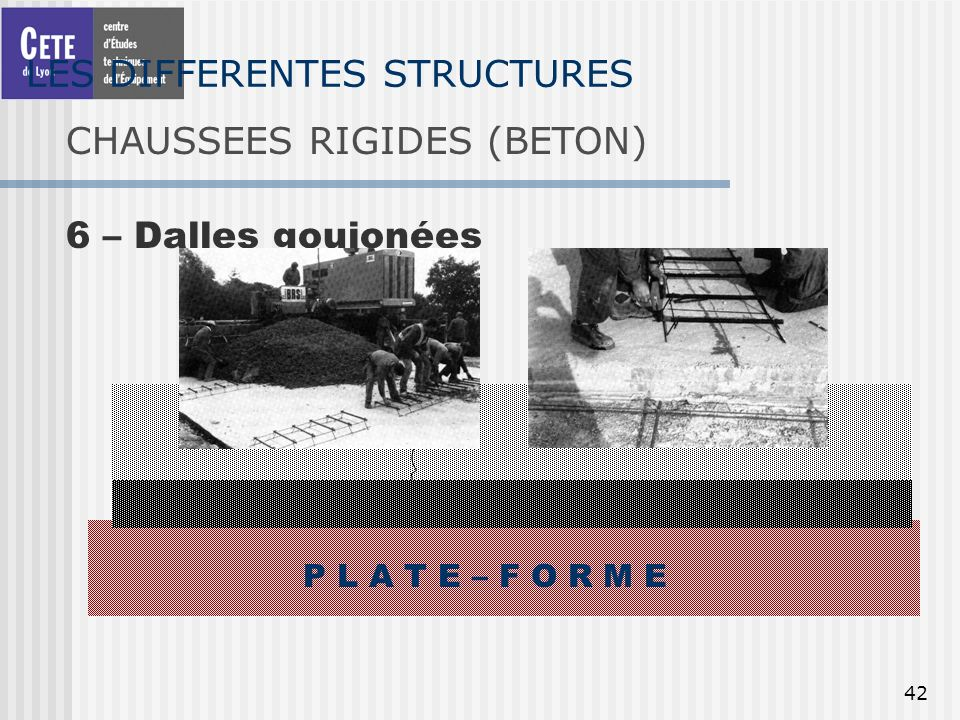 42 LES DIFFERENTES STRUCTURES CHAUSSEES RIGIDES (BETON) P L A T E – F O R M E BETON 6 – Dalles goujonées