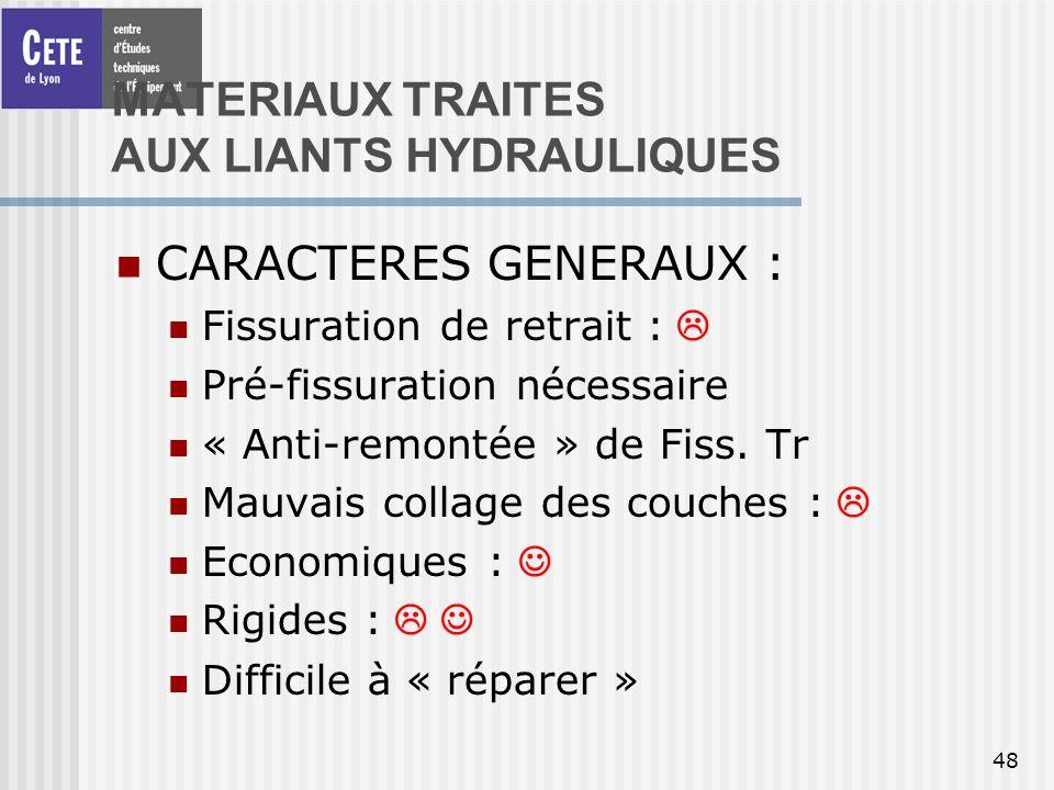 48 MATERIAUX TRAITES AUX LIANTS HYDRAULIQUES CARACTERES GENERAUX : Fissuration de retrait : Pré-fissuration nécessaire « Anti-remontée » de Fiss. Tr M