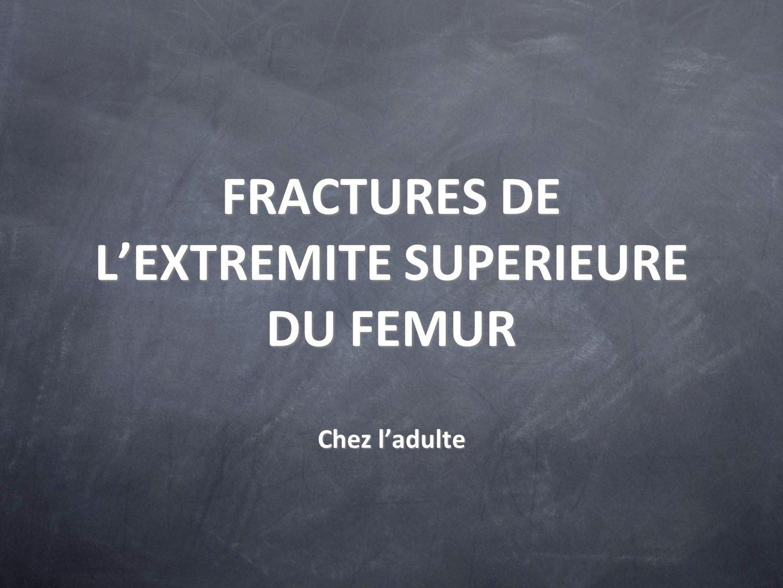 FRACTURES DE LEXTREMITE SUPERIEURE DU FEMUR Chez ladulte