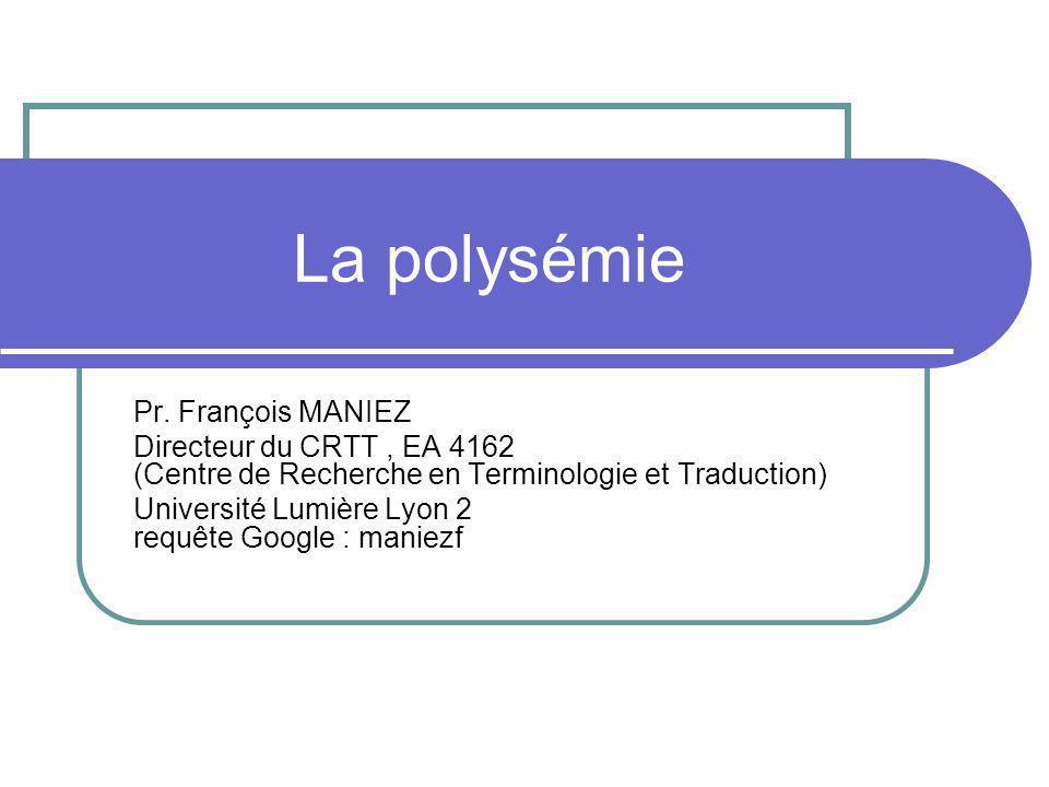 La polysémie Pr. François MANIEZ Directeur du CRTT, EA 4162 (Centre de Recherche en Terminologie et Traduction) Université Lumière Lyon 2 requête Goog