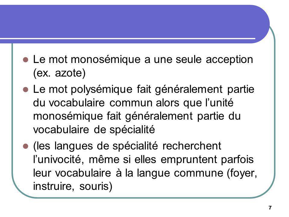 Le mot monosémique a une seule acception (ex. azote) Le mot polysémique fait généralement partie du vocabulaire commun alors que lunité monosémique fa