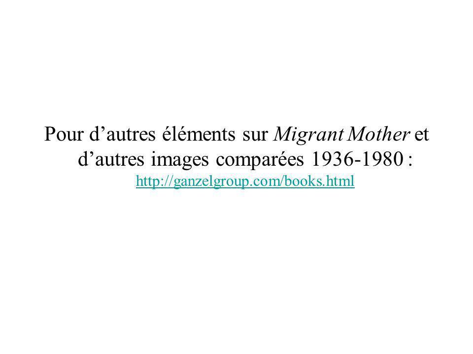 Pour dautres éléments sur Migrant Mother et dautres images comparées 1936-1980 : http://ganzelgroup.com/books.html http://ganzelgroup.com/books.html