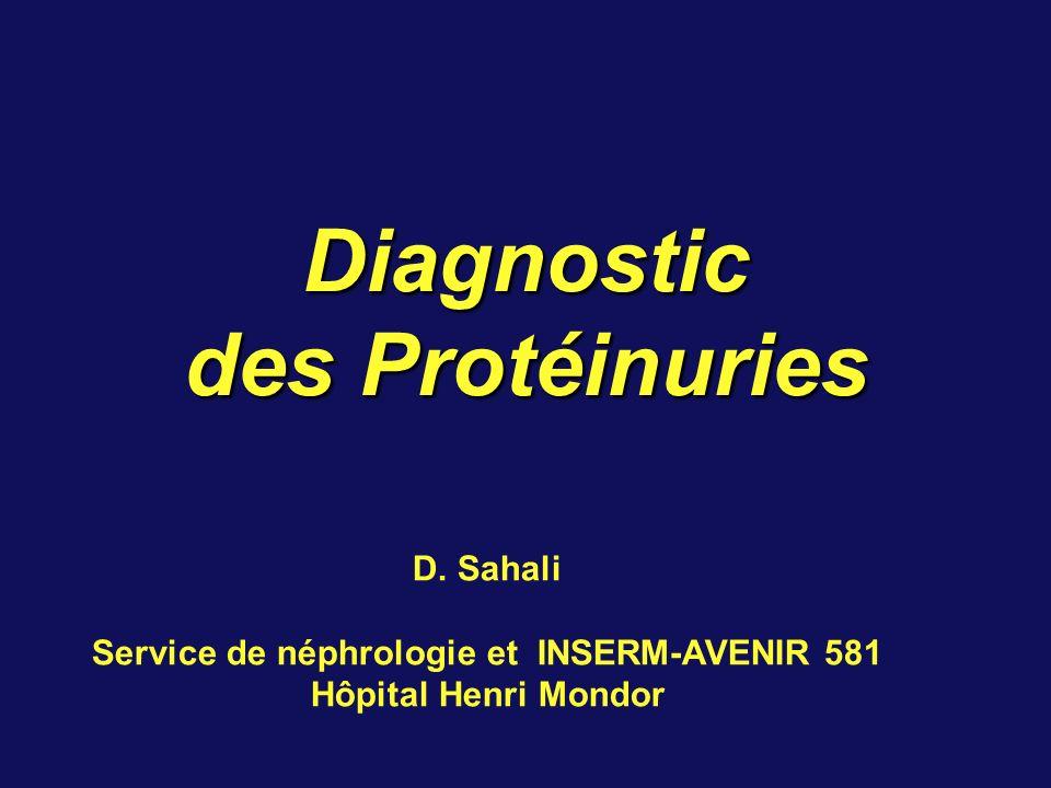 Diagnostic des Protéinuries D. Sahali Service de néphrologie et INSERM-AVENIR 581 Hôpital Henri Mondor