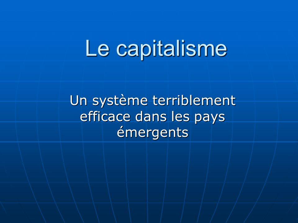 Le capitalisme Un système terriblement efficace dans les pays émergents