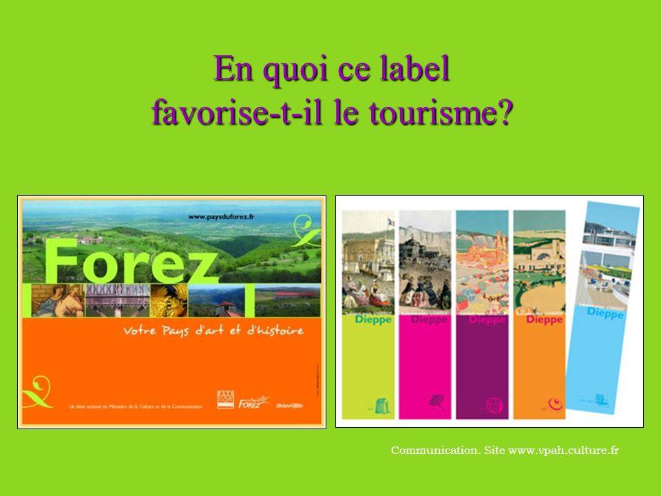 En quoi ce label favorise-t-il le tourisme? Communication. Site www.vpah.culture.fr