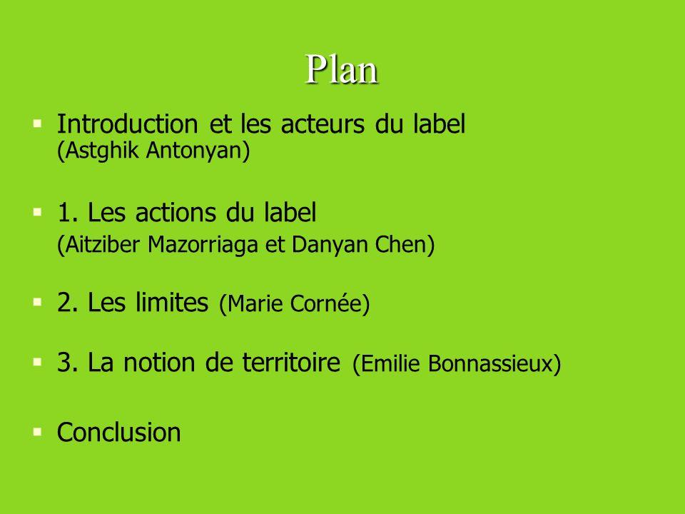Plan Introduction et les acteurs du label (Astghik Antonyan) 1. Les actions du label (Aitziber Mazorriaga et Danyan Chen) 2. Les limites (Marie Cornée