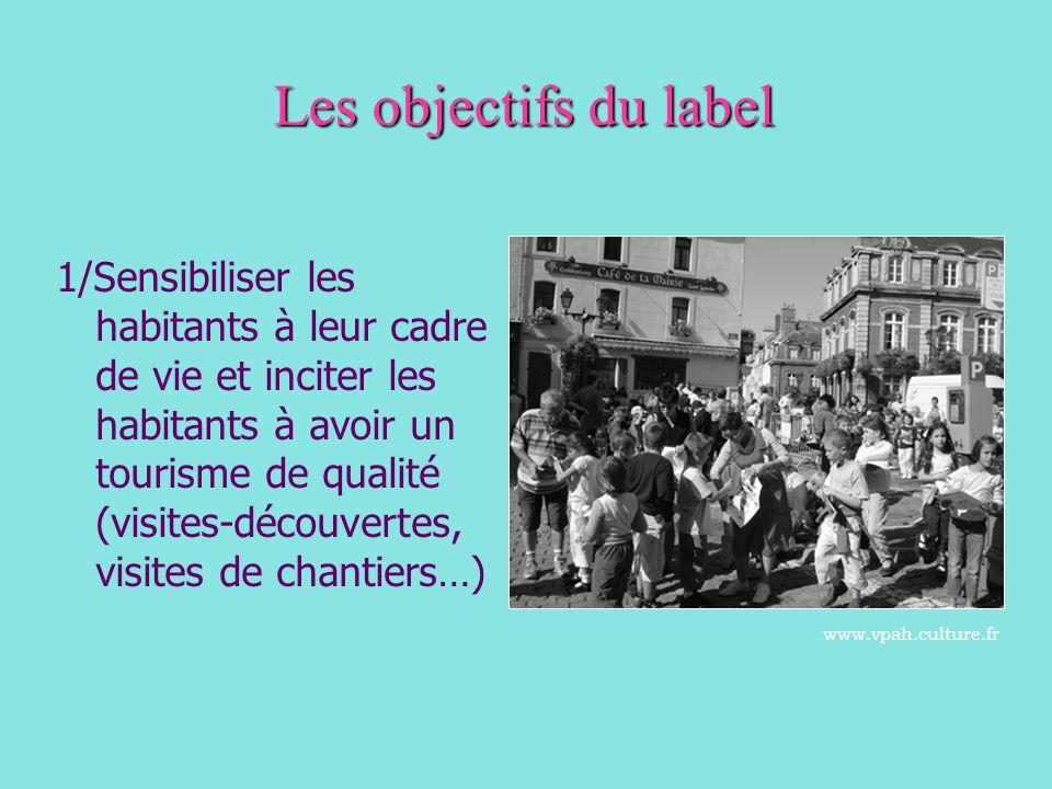 Les objectifs du label 1/Sensibiliser les habitants à leur cadre de vie et inciter les habitants à avoir un tourisme de qualité (visites-découvertes, visites de chantiers…) www.vpah.culture.fr