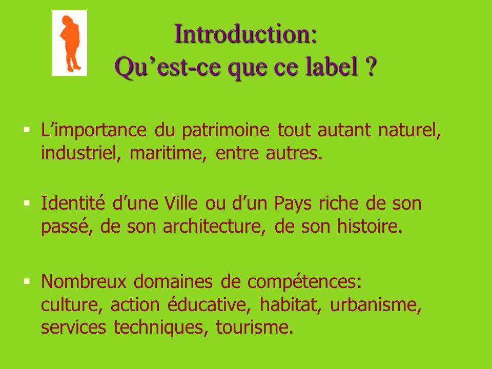 Introduction: Quest-ce que ce label ? Limportance du patrimoine tout autant naturel, industriel, maritime, entre autres. Identité dune Ville ou dun Pa