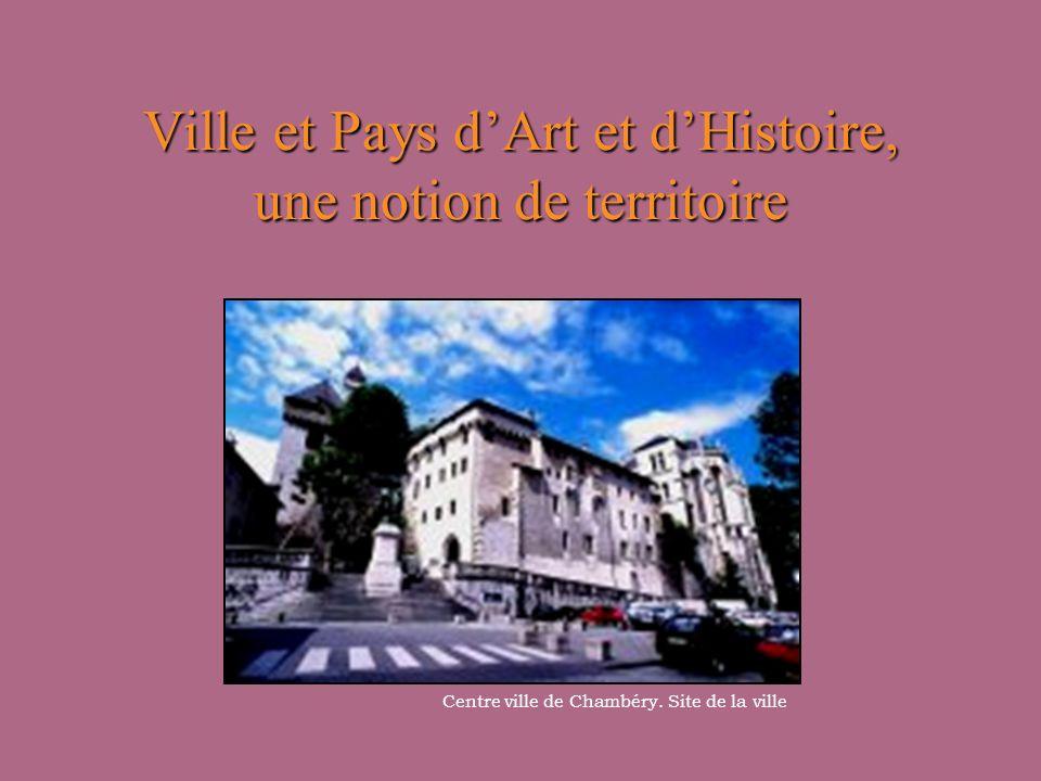 Ville et Pays dArt et dHistoire, une notion de territoire Centre ville de Chambéry.