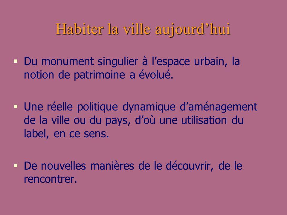 Habiter la ville aujourdhui Du monument singulier à lespace urbain, la notion de patrimoine a évolué. Une réelle politique dynamique daménagement de l