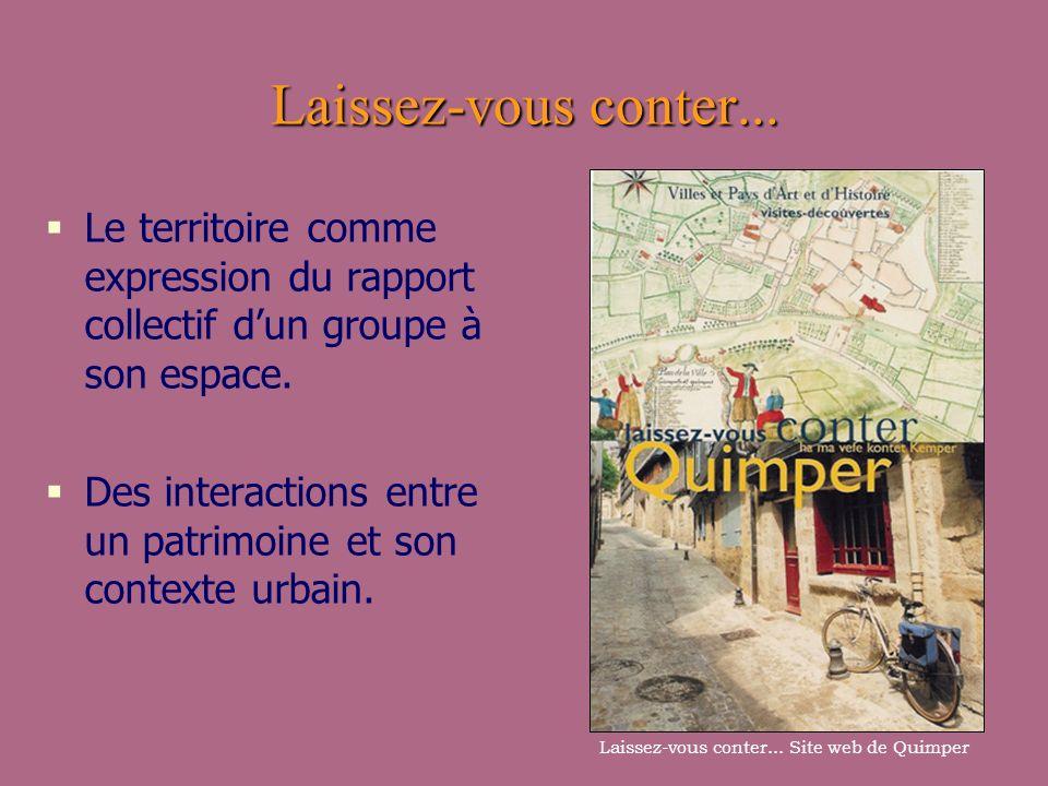 Laissez-vous conter...Le territoire comme expression du rapport collectif dun groupe à son espace.