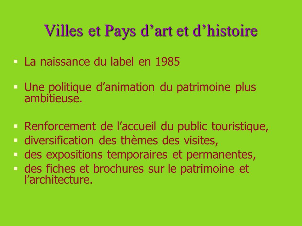 Villes et Pays dart et dhistoire La naissance du label en 1985 Une politique danimation du patrimoine plus ambitieuse. Renforcement de laccueil du pub