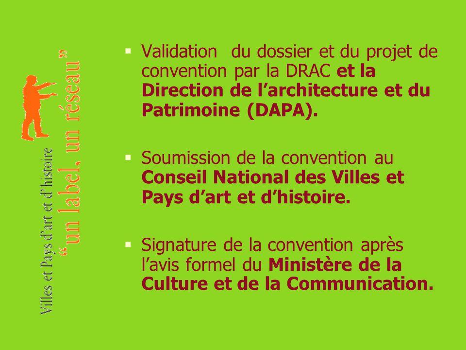 Validation du dossier et du projet de convention par la DRAC et la Direction de larchitecture et du Patrimoine (DAPA). Soumission de la convention au