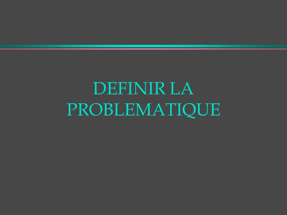 DEFINIR LA PROBLEMATIQUE