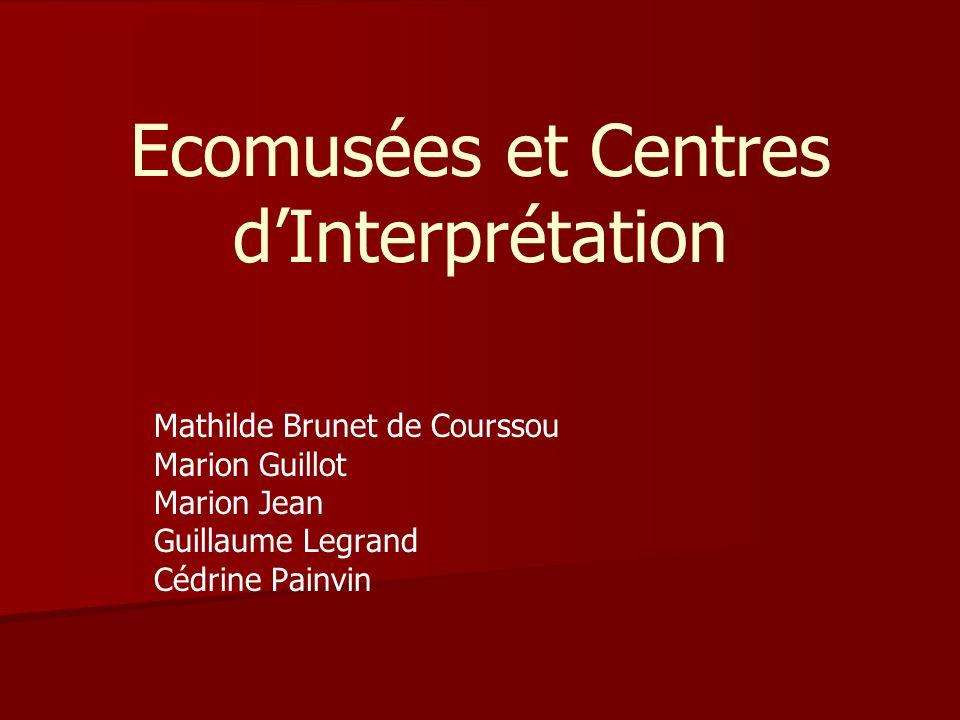Ecomusées et Centres dInterprétation Mathilde Brunet de Courssou Marion Guillot Marion Jean Guillaume Legrand Cédrine Painvin