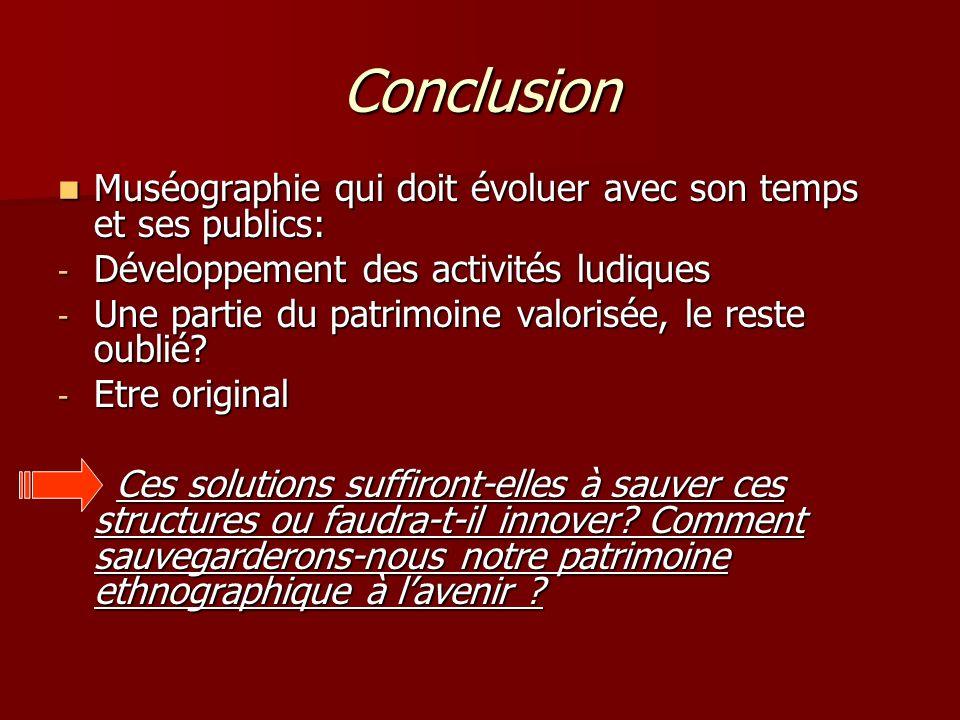 Conclusion Muséographie qui doit évoluer avec son temps et ses publics: Muséographie qui doit évoluer avec son temps et ses publics: - Développement d