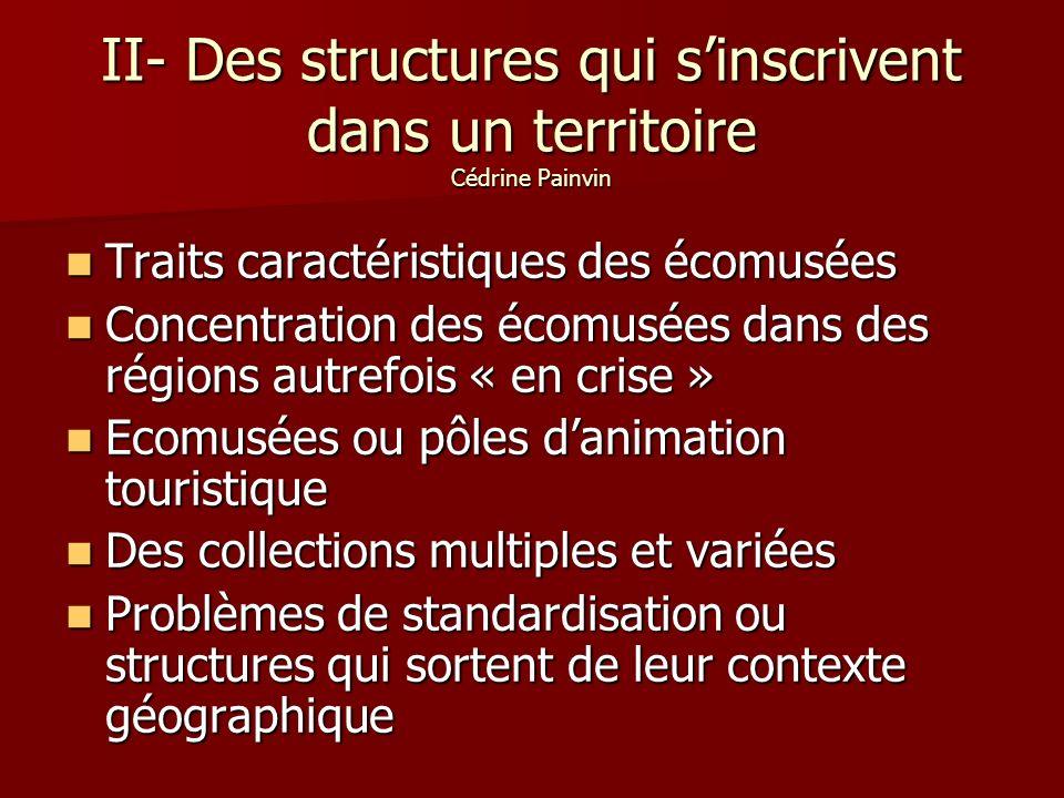 II- Des structures qui sinscrivent dans un territoire Cédrine Painvin Traits caractéristiques des écomusées Concentration des écomusées dans des régio